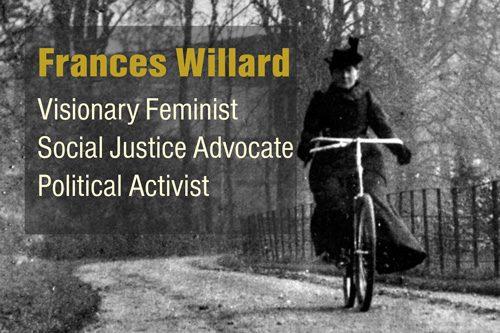 Frances Willard: Visionary Feminist, Social Justice Advocate, Political Activist